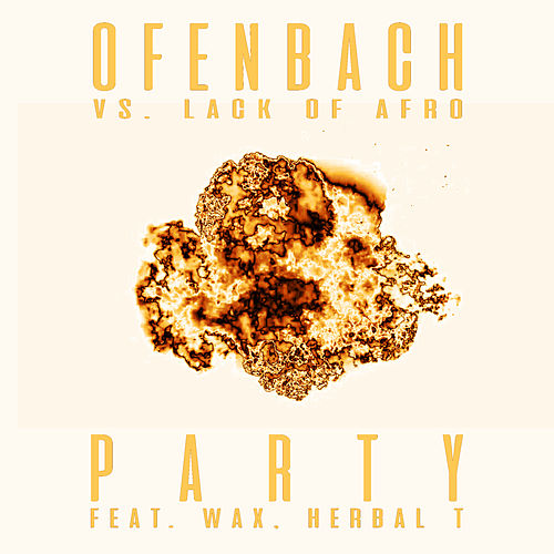 PARTY (feat. Wax and Herbal T) [Ofenbach vs. Lack Of Afro] (Remix EP) de Ofenbach
