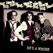 He's A Whore (Remastered) von Big Black