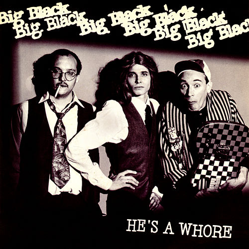 He's A Whore (Remastered) by Big Black