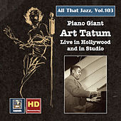 All That Jazz, Vol. 103: Piano Giant – Art Tatum Live in Hollywood and in Studio by Art Tatum