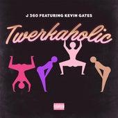 Twerkaholic (feat. Kevin Gates) von J-360