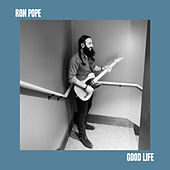 Good Life by Ron Pope