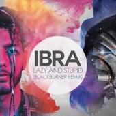 Lazy and Stupid (Blackburner Remix) de Ibra