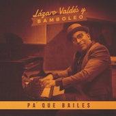 Pa' que bailes by Lazarito Valdés y Bamboleo