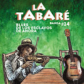 Blues de los Esclavos de Ahora de La Tabaré