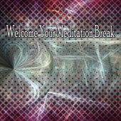 Welcome Your Meditation Break von Entspannungsmusik
