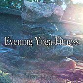 Evening Yoga Fitness by Yoga Workout Music (1)