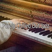Purely Chilled Out Jazz by Bar Lounge