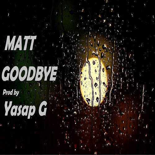 Goodbye by Matt