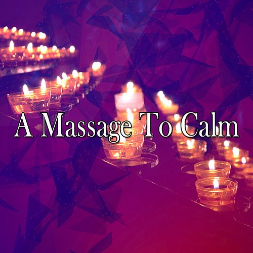A Massage To Calm by Massage Tribe