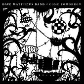 Come Tomorrow by Dave Matthews Band