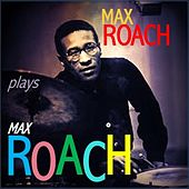 Max Roach plays Max Roach by Max Roach
