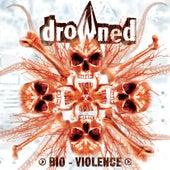 Bio Violence de Drowned