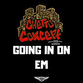 Going in on Em by Ghetto Concept