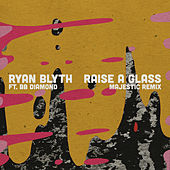 Raise a Glass (Majestic Remix) by Ryan Blyth