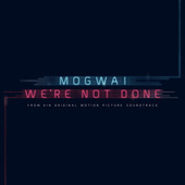 We're Not Done (End Title) de Mogwai