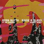 Raise a Glass (Denney Remix) by Ryan Blyth