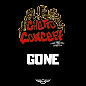 Gone by Ghetto Concept