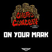 On Your Mark by Ghetto Concept