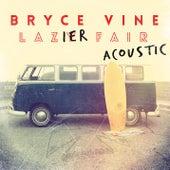 Lazier Fair: Acoustic by Bryce Vine