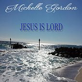 Jesus Is Lord de Michelle Gordon