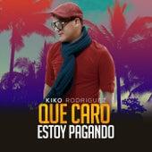 Que Caro Estoy Pagando de Kiko Rodriguez