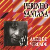 Amor de Verdade by Perinho Santana