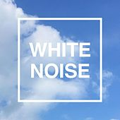Relax White Noise: 40 Tracks to Clear the Mind di Various Artists