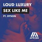 Sex Like Me (feat. DYSON) by Loud Luxury