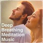 Deep Breathing Meditation Music by Various Artists