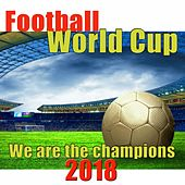 Football world cup we are the champions 2018 by Various Artists