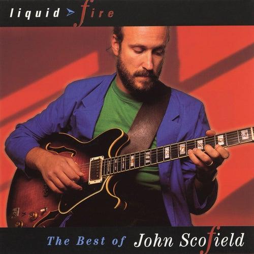 Liquid Fire: The Best Of John Scofield by John Scofield