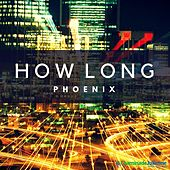 How Long by Phoenix
