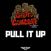 Pull It Up by Ghetto Concept