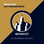 Eat the Servants by Bryan Cox