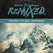 Keep Me In The Dark (Rig 45 Remix) by Anna Ternheim