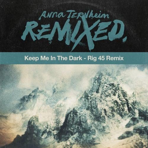 Keep Me In The Dark (Rig 45 Remix) by Anna Ternheim