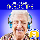 Music for Aged Care - Blue Book 3 von Barry Hall