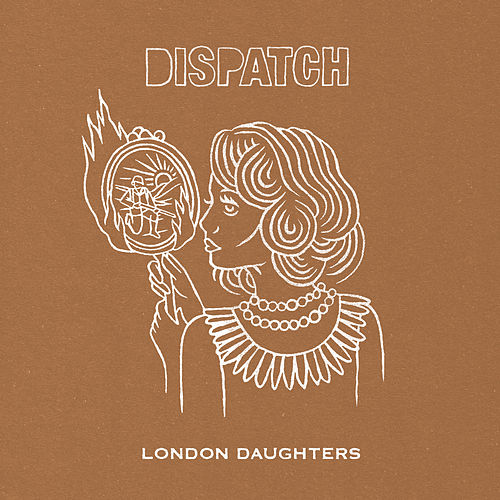London Daughters von Dispatch
