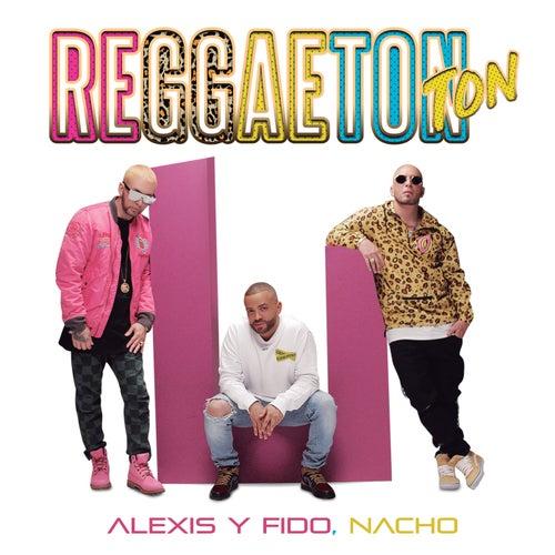 Reggaeton Ton (feat. Nacho) de Alexis Y Fido
