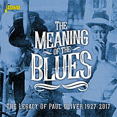 The Meaning of the Blues: The Legacy of Paul Oliver (1927-2017) by Various Artists
