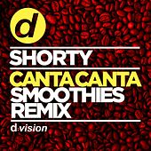 Canta Canta (Smoothies Edit By Shorty) by Shorty
