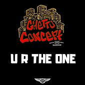 U R the One by Ghetto Concept