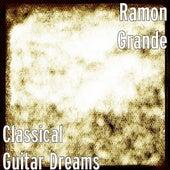 Classical Guitar Dreams by Ramon Grande