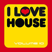 I Love House, Vol. 10 by Various Artists