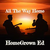 All the Way Home by HomeGrown Ed