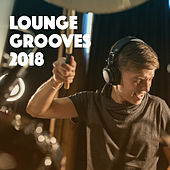 Lounge Grooves 2018 by Various Artists