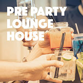 Pre Party Lounge House by Various Artists