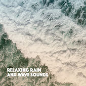 Relaxing Rain And Wave Sounds by Various Artists