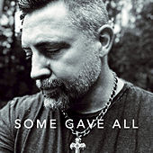 Some Gave All by J. Marc Bailey